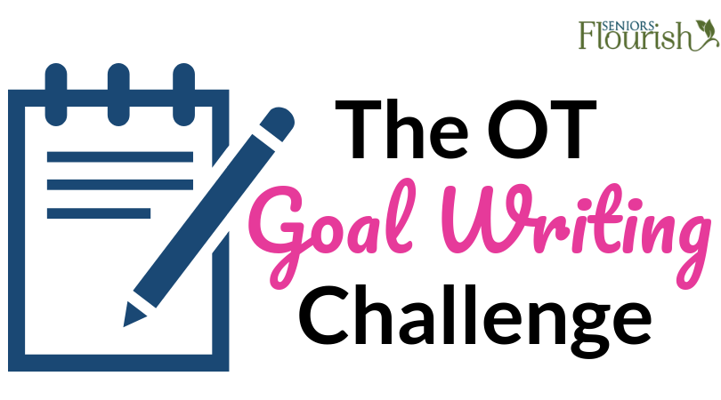 Join the FREE OT Goal Writing Challenge starting Mon, January 28, 2019. Create More Client Centered Goals When Working With Adults + Older Adults